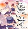 """"""" Tu n'as aucune idée de la rapidité avec laquelle mon coeur bat pour toi♥ Mais je te le ferai jamais savoir. """""""