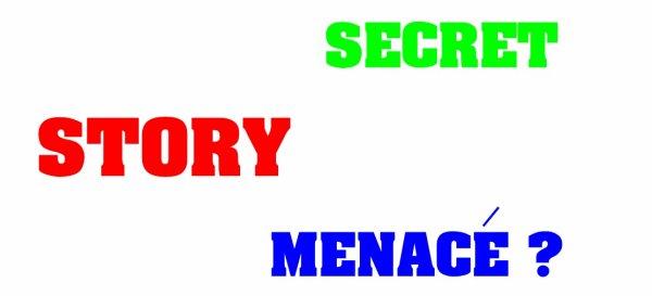 secret story 5 menacé ?