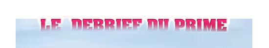 DEBRIEF DU PRIME 2
