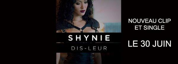 """Nouveau clip et single de Shynie """"Dis-Leur"""" disponible le 30 juin"""