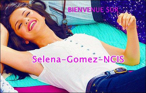 BIENVENUE SUR SELENA-GOMEZ-NCIS !!! Ton blog 100% consacré à la belle actrice et chanteuse américaine Selena Gomez et à la série TV NCIS !