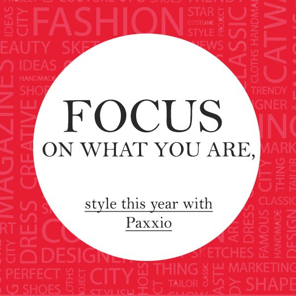 Focus on what you are, style this year with Paxxio Online Boutique.