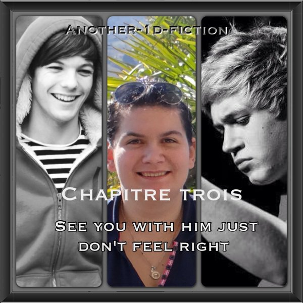 Chapitre Trois : See you with him just don't feel right [Heart Attack]