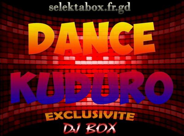 DANCE KUDUROOO FT DJ BOX -2O12 EXCLUSIVITE