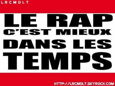 LE RAP C'EST MIEUX DANS LES TEMPS !!!