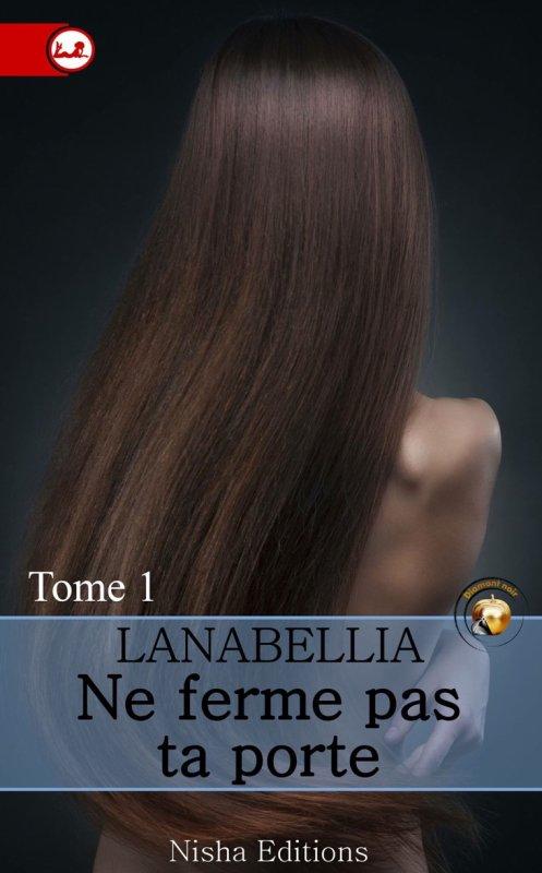 Ne ferme pas ta porte: Tome 1 de LanaBellia