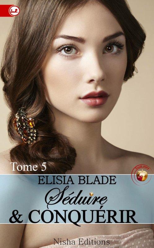 Séduire & Conquérir: Tome 5 d'Elisia Blade