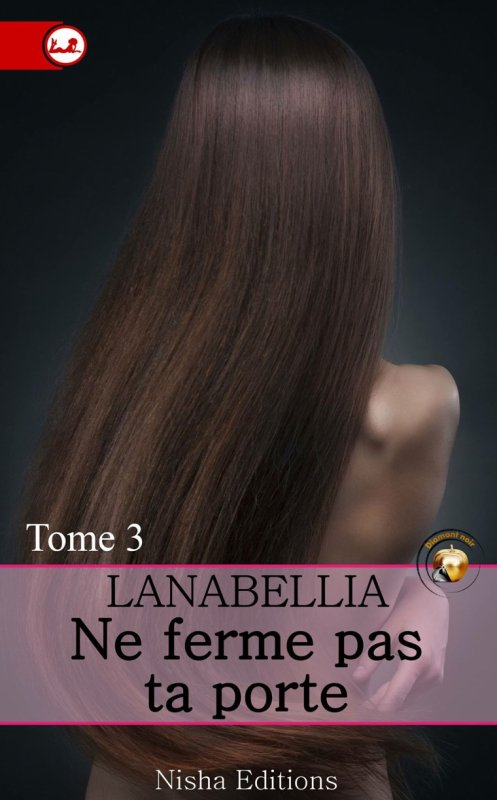 Ne ferme pas ta porte : Tome 3 de LanaBellia