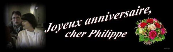 PHILIPPE... AVEC UN JOUR DE RETARD... JOYEUX ANNIVERSAIRE!