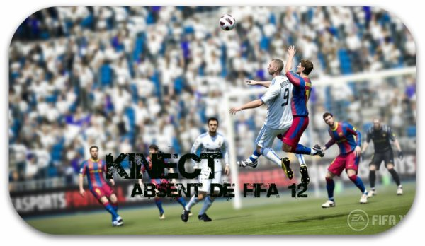 ■ Article_N° 2/4 ■                              ●_Absent_De_FIFA 12,_Kinect_Sera_Intégré_A_FIFA 13_&_Les_Dernières Infos_De _FIFA_12_●