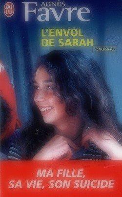 L'envol de Sarah. Ma fille : sa vie, son suicide Agnès Favre