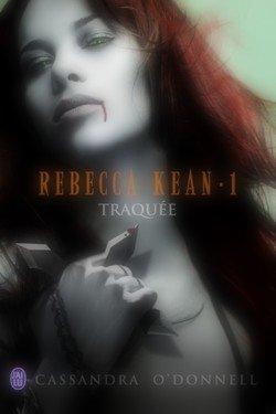 Rebecca Kean tome 1 : Traquée Cassandra O'Donnell Rebecca Kean tome 2 : Pacte de Sang Cassandra O'Donnell Rebecca Kean tome 3 : Potion Macabre Cassandra O'Donnell