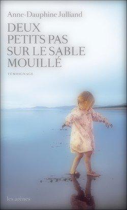 Deux petits pas sur le sable mouillés Anne-Dauphine Julliand
