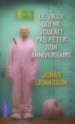 Le vieux qui ne voulait pas fêter son anniversaire Jonas Jonasson  Hundraåringen som klev ut genom fönstret och försvann