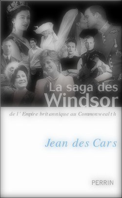 La Saga des Windor: De l'Empire britannique au Commonwealth Jean des Cars