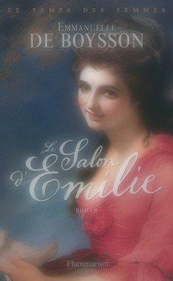 Le Temps des Femmes, tome 1 : Le salon d'Emilie Emmanuelle de Boysson