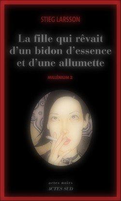 Millénium, tome 2 : La fille qui rêvait d'un bidon d'essence et d'un allumette Stieg Larsson  Millénium 2, Flickan som lekte med elden