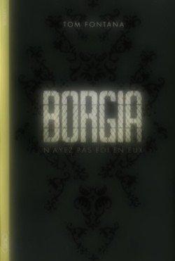 Borgia : N'ayez pas foi en eux Tom Fontana