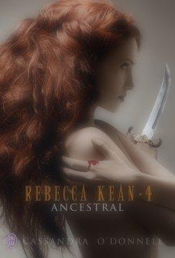Rebecca Kean, tome 4 : Ancestral Cassandra O'Donnell