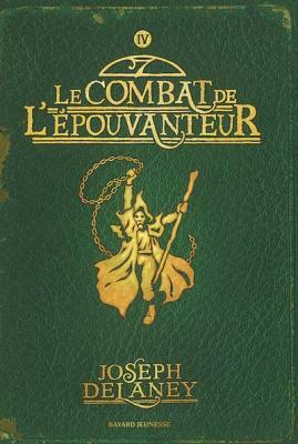 L'Epouvanteur, tome 4, Le Combat de l'Epouvanteur, de Joseph Delaney