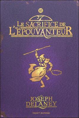 L'Epouvanteur, tome 6, Le Sacrifice de l'Epouvanteur, de Joseph Delaney