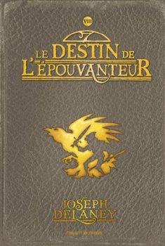 L'Epouvanteur, tome 8, Le Destin de l'Epouvanteur, de Joseph Delaney