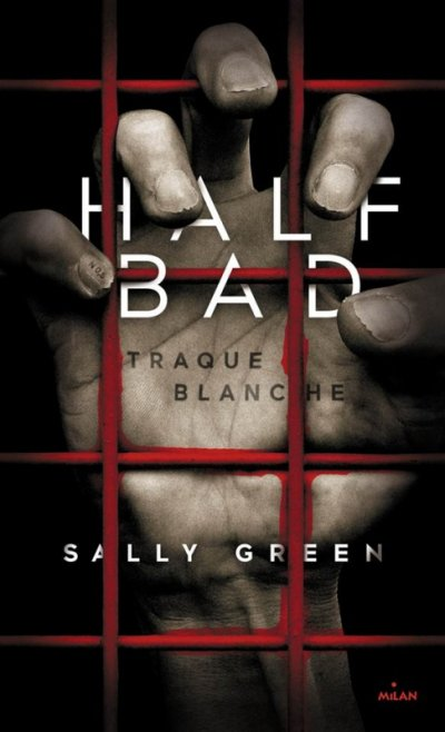Half Bad, tome 1, Traque Blanche, de Sally Green