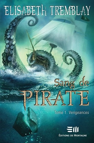 Sang de Pirate, tome 1, Vengeances, de Elisabeth Tremblay