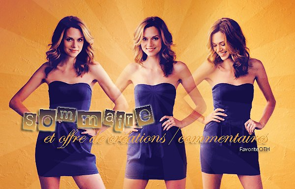 ∙•∙ FavoriteOTH ∙•∙  « S o m m a i r e + O f f r e  »  Article  . Création et Texte: FavoriteOTH