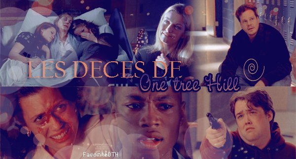 ∙•∙ FavoriteOTH ∙•∙  « D o s s i e r: L e s . d è c e s . d e . T r e e H i l l »  Article 15 . Création et Texte: FavoriteOTH