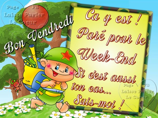 VENDREDI... LE WEEK-END ARRIVE...