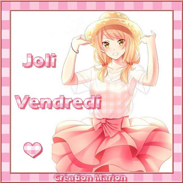 JOLI VENDREDI... Prenez si vous aimez...