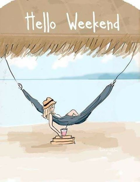 HELLO WEEK END...