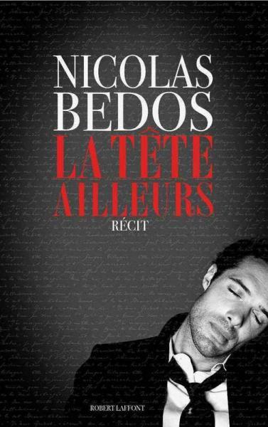 Nicolas Bedos, revient en librairie ce 4 novembre 2013 avec un récit intitulé La Tête ailleurs