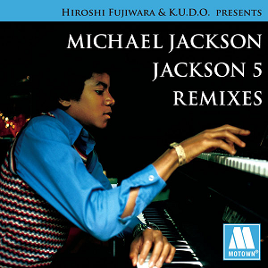 HIROSHI FUJIWARA & K.U.D.O. PRESENTS MICHAEL JACKSON / JACKSON 5 REMIXES (Compilation japonaise, 2010)
