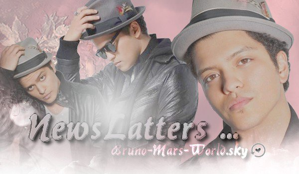 #Bruno Mars ●Ta Source N°1 Sur Bruno Mars NewsLatter