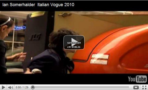 .  Une nouvelle vidéo de Ian en Italie pour Vogue . Ajoutes-moi à tes amis ♥ - ajoute-moi dans tes favoris ♥ - Newsletter ♥ .