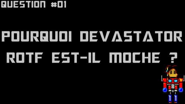 Question : pourquoi Devastator (ROTF) est-il moche ?