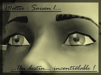 ° Mattéo ° Un Destin... Incontrôlable... °