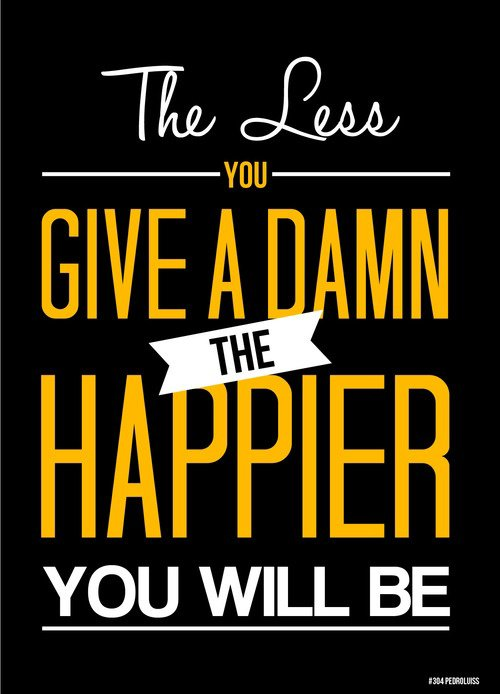 The Less You Care The Happier You Will Be.