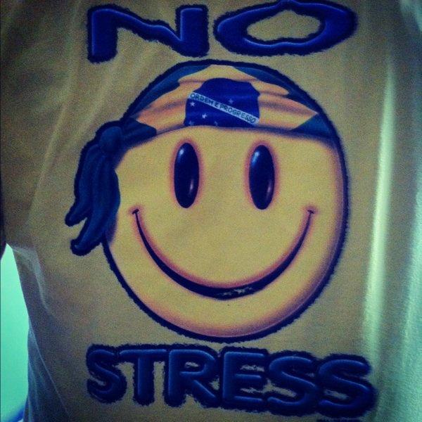 Noooo fucking stress that what my t-shirt tell me hahaa?